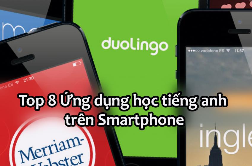 Top 8 Ứng dụng học Tiếng Anh phổ biến trên Smartphone