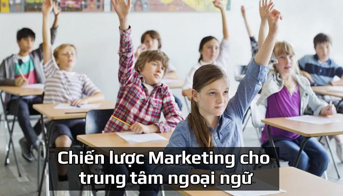 Chiến lược Marketing cho trung tâm ngoại ngữ hiệu quả nhất